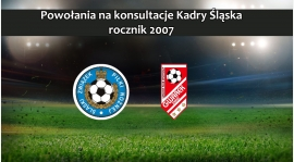 Powołania na konsultację selekcyjną Kadry Śląska rocznika 2007